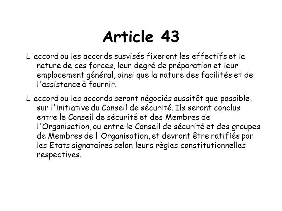 Article 43 L accord ou les accords susvisés fixeront les effectifs et la nature de ces forces, leur degré de préparation et leur emplacement général, ainsi que la nature des facilités et de l assistance à fournir.