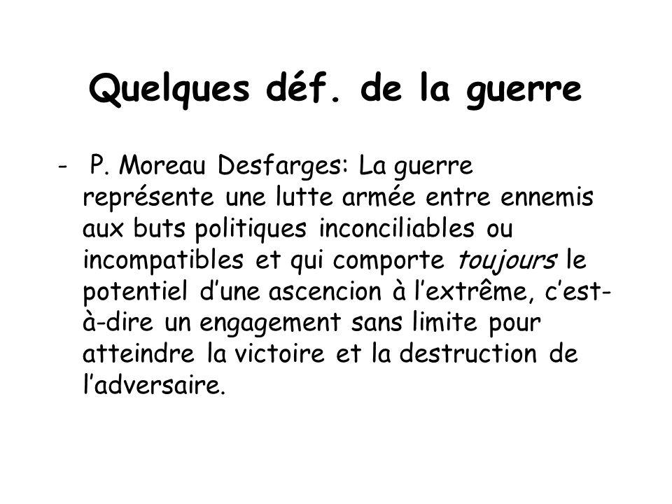 Quelques déf. de la guerre - P. Moreau Desfarges: La guerre représente une lutte armée entre ennemis aux buts politiques inconciliables ou incompatibl