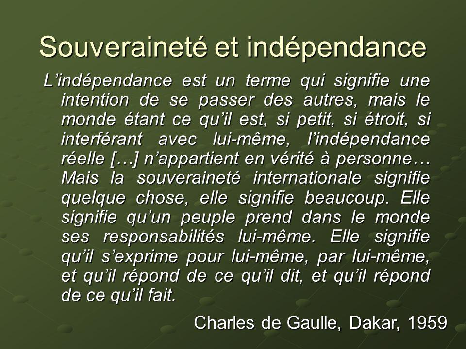 Souveraineté et indépendance Lindépendance est un terme qui signifie une intention de se passer des autres, mais le monde étant ce quil est, si petit,