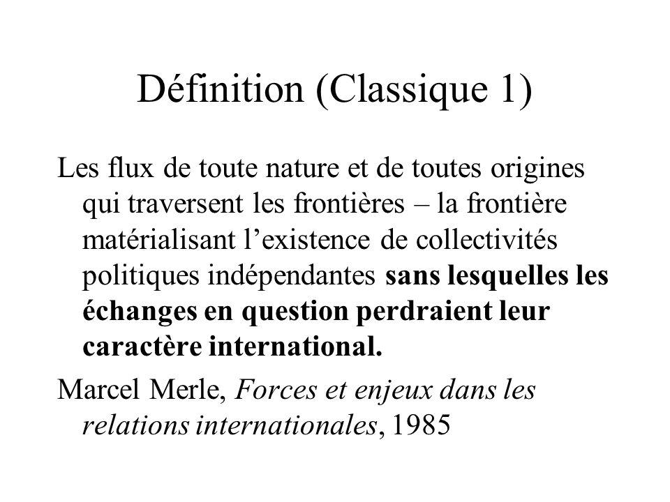 Définition (Classique 1) Les flux de toute nature et de toutes origines qui traversent les frontières – la frontière matérialisant lexistence de colle