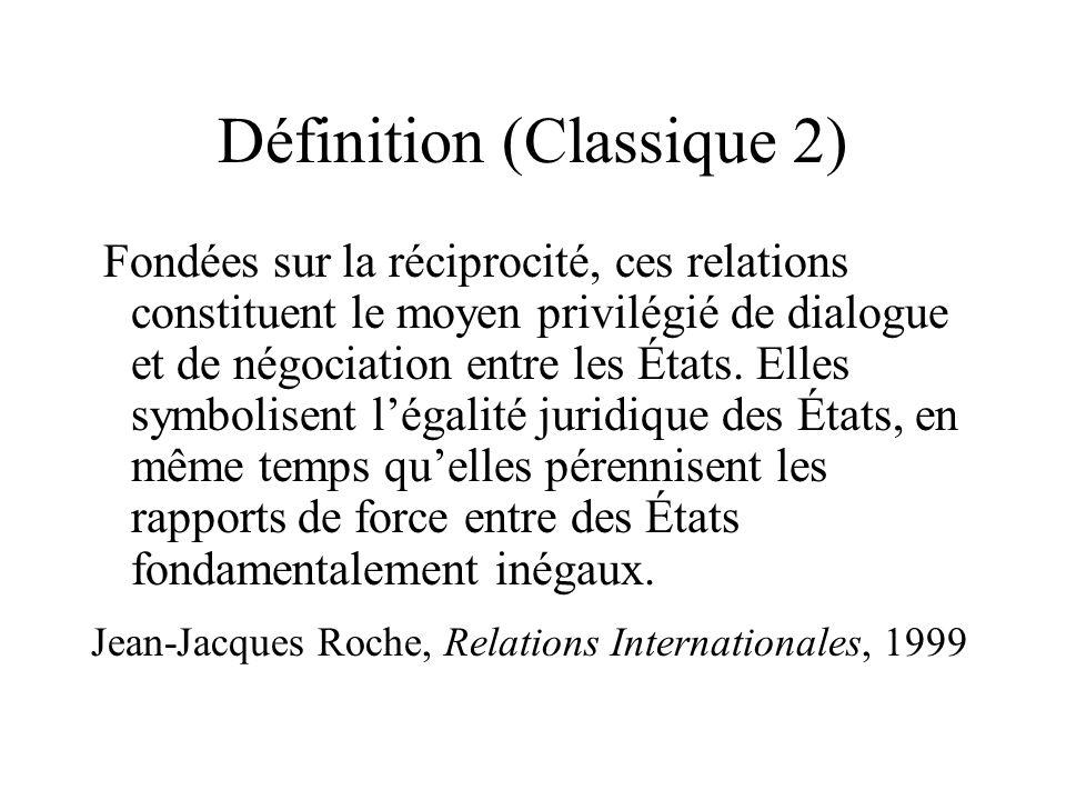 Définition (Classique 2) Fondées sur la réciprocité, ces relations constituent le moyen privilégié de dialogue et de négociation entre les États. Elle