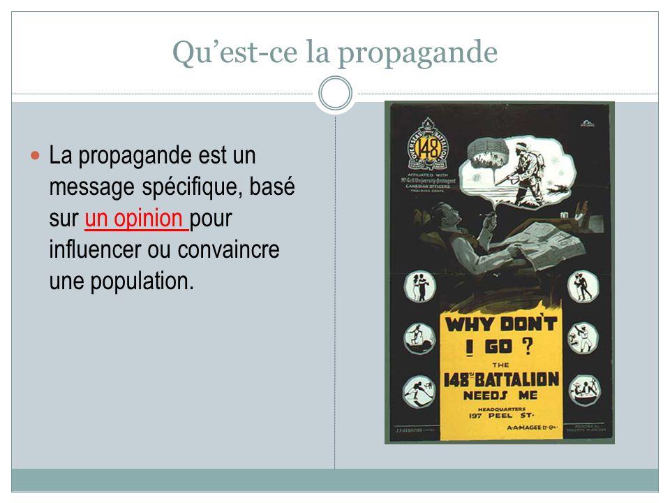 Quest-ce la propagande La propagande est un message spécifique, basé sur un opinion pour influencer ou convaincre une population.