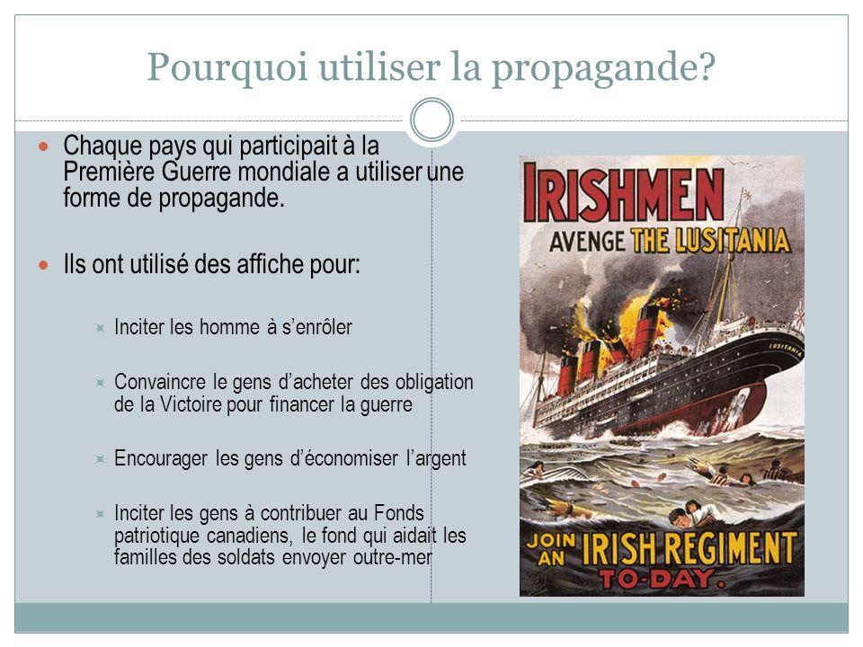Pourquoi utiliser la propagande? Chaque pays qui participait à la Première Guerre mondiale a utiliser une forme de propagande. Ils ont utilisé des aff