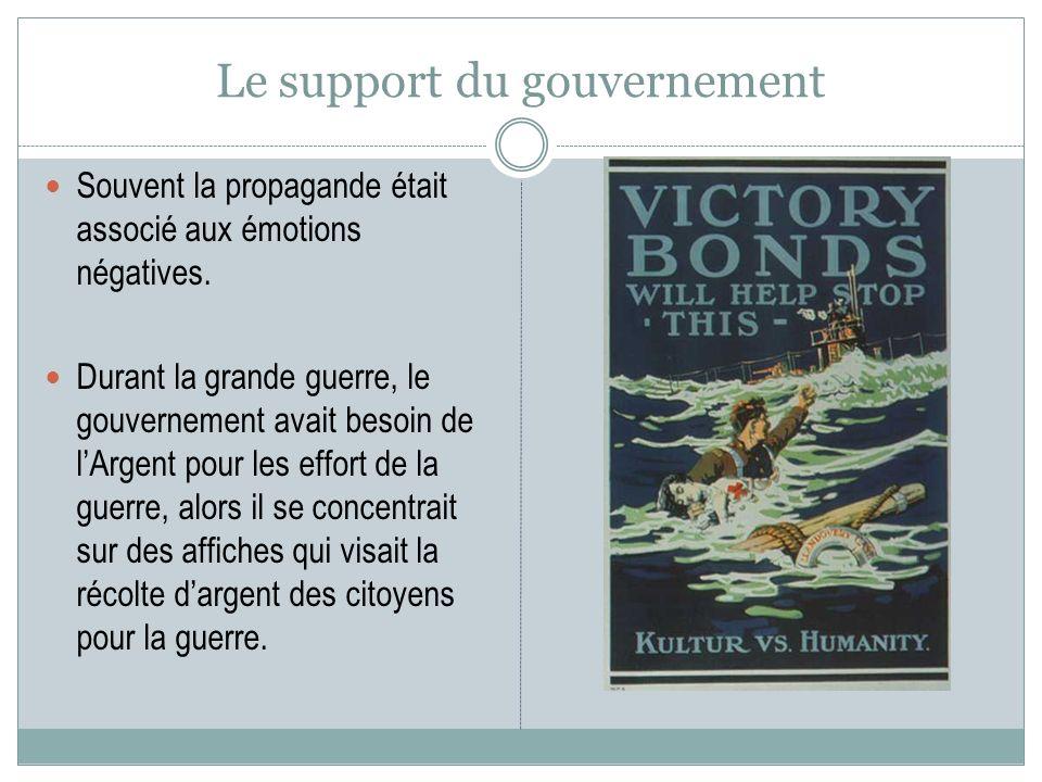 Le support du gouvernement Souvent la propagande était associé aux émotions négatives. Durant la grande guerre, le gouvernement avait besoin de lArgen