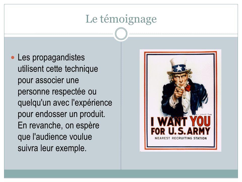 Le témoignage Les propagandistes utilisent cette technique pour associer une personne respectée ou quelqu'un avec l'expérience pour endosser un produi