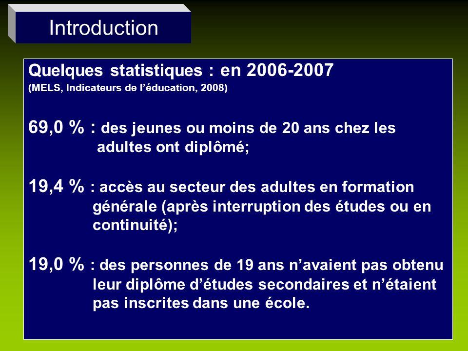 Quelques statistiques : en 2006-2007 (MELS, Indicateurs de léducation, 2008) 69,0 % : des jeunes ou moins de 20 ans chez les adultes ont diplômé; 19,4