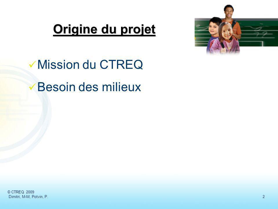 Origine du projet Mission du CTREQ Besoin des milieux © CTREQ 2009 Dimitri, M-M, Potvin, P.2 Dimitri, M-M, Potvin, P.2