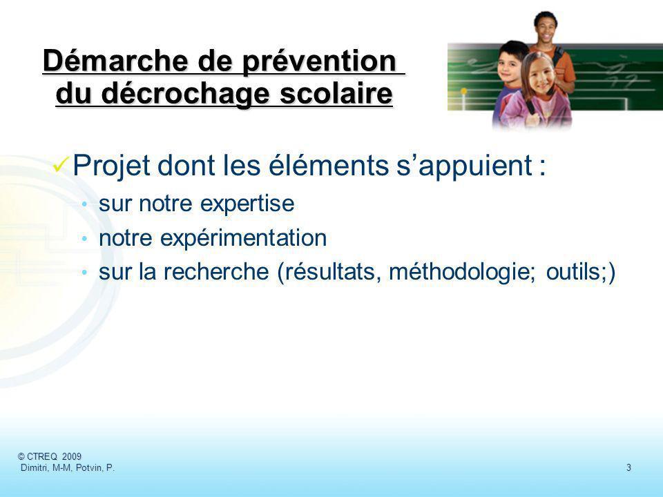 Démarche de prévention du décrochage scolaire Projet dont les éléments sappuient : sur notre expertise notre expérimentation sur la recherche (résulta