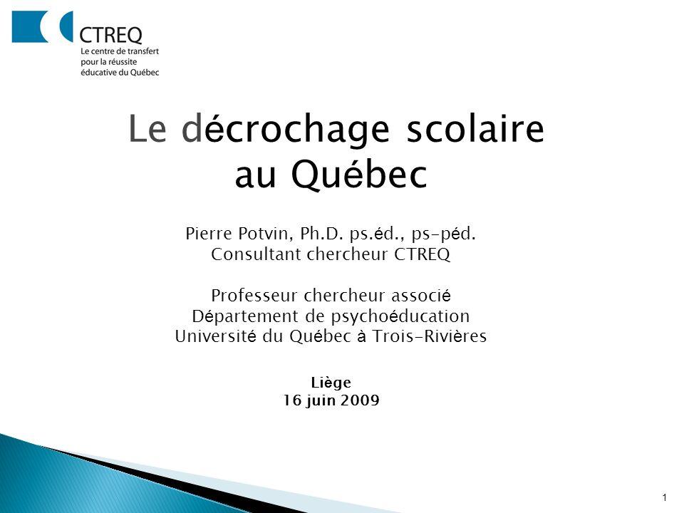 1 Le d é crochage scolaire au Qu é bec Pierre Potvin, Ph.D.