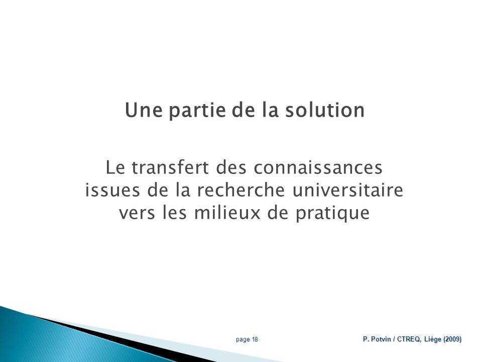 Une partie de la solution Le transfert des connaissances issues de la recherche universitaire vers les milieux de pratique page 18 P.