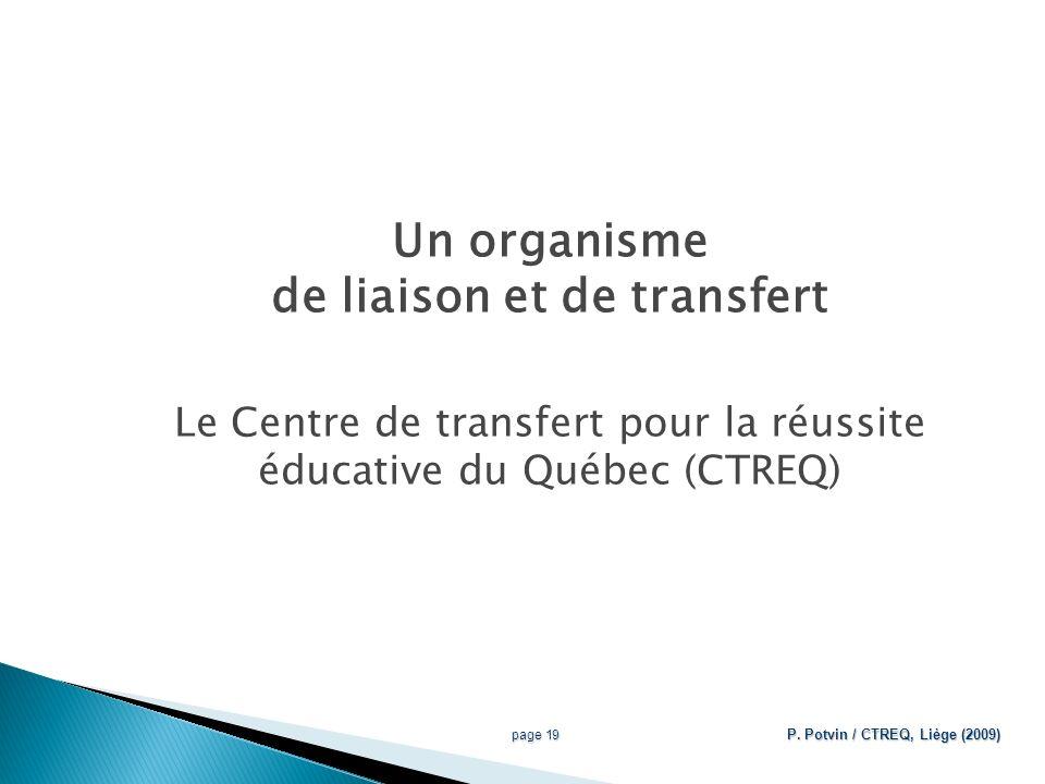 Un organisme de liaison et de transfert Le Centre de transfert pour la réussite éducative du Québec (CTREQ) page 19 P.