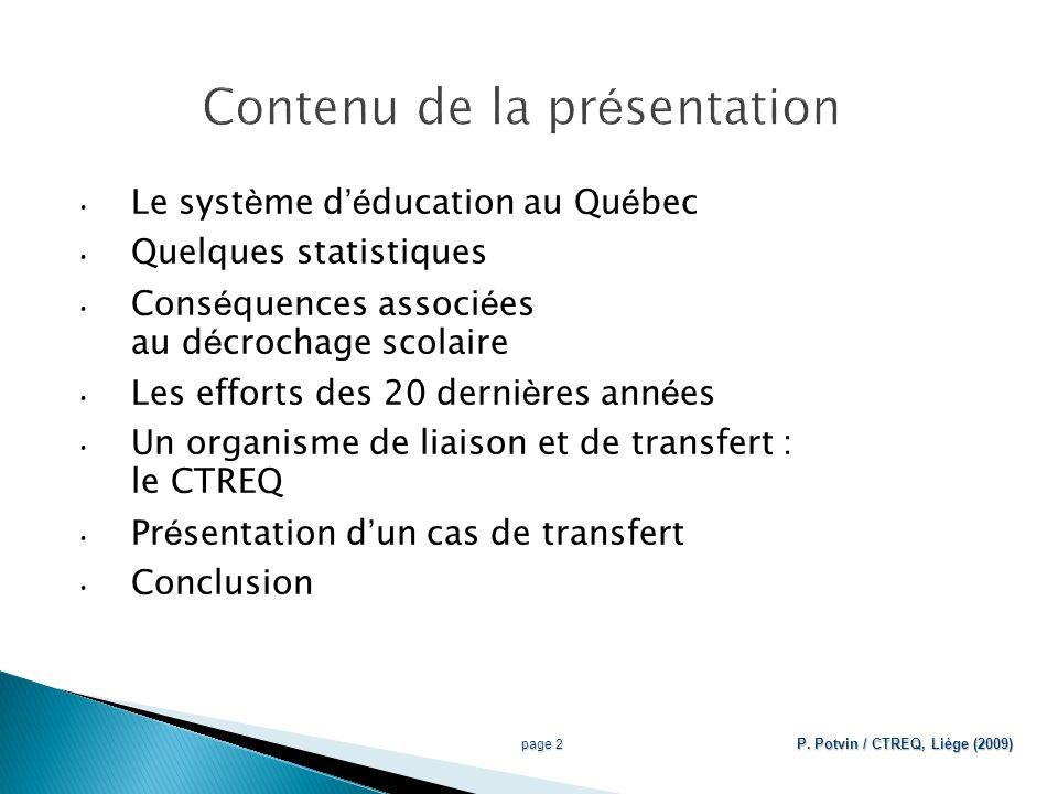 (T1 et T3) (2001)(2004) Trois-Rivières T1T2T3 Sec.1 T4T5T6T7T8 Sec.5 Non diplômés 41 % Secondaire 33 % Décrochage 8 % Université (1996) (2000) (2003) Déroulement temporel et statuts Diplômés 59 % CEGEP 52 % Travail 7 % T9T10T11 (2006) 12 ans 16 ans 22 ans page 33 P.