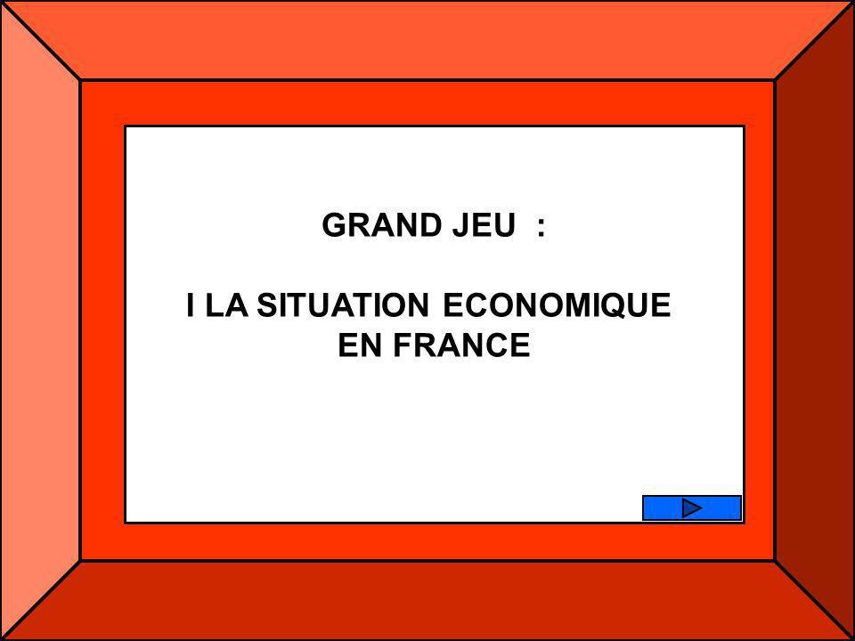 GRAND JEU : I LA SITUATION ECONOMIQUE EN FRANCE