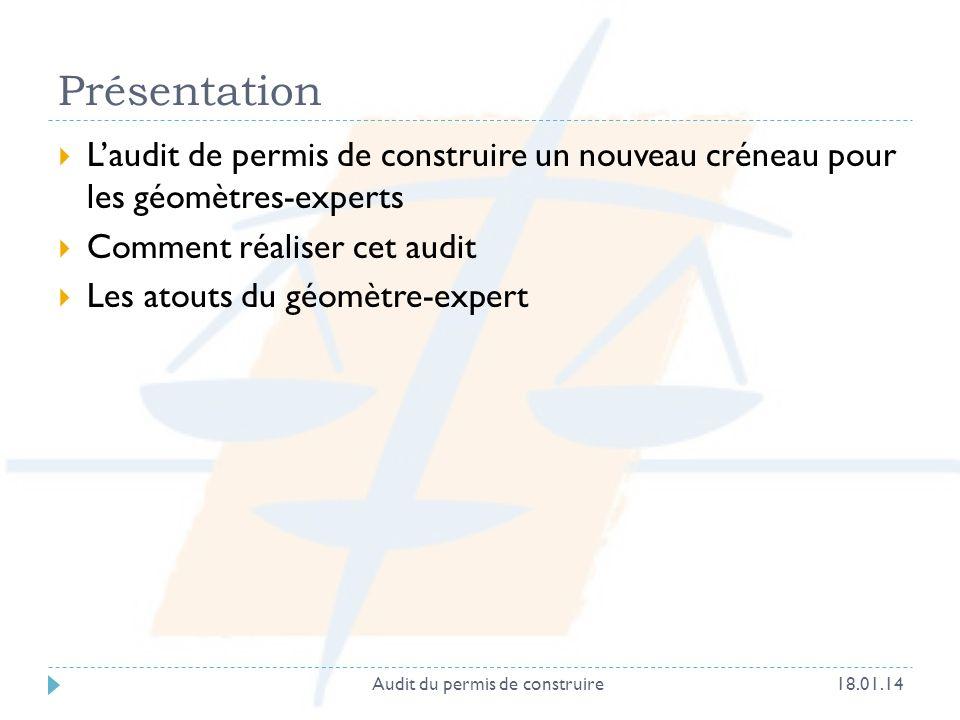 Ordre du jour Type daudit Audit de conformité Audit de validation Audit de recours Méthodologie Audit de conformité Audit de validation ou de recours Conclusion 18.01.14Audit du permis de construire3