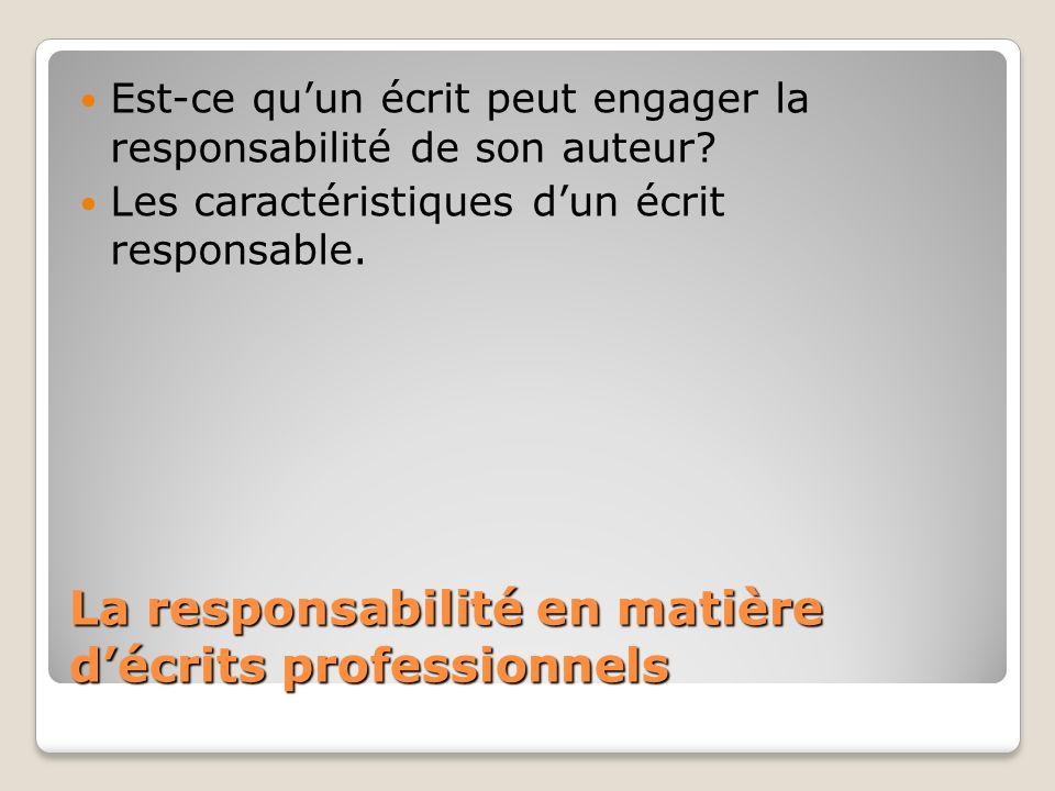 La responsabilité en matière décrits professionnels Est-ce quun écrit peut engager la responsabilité de son auteur? Les caractéristiques dun écrit res
