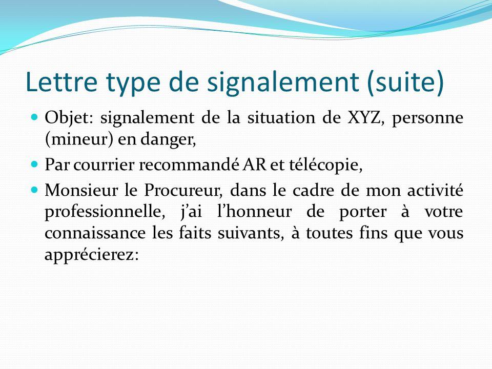 Lettre type de signalement (suite) Objet: signalement de la situation de XYZ, personne (mineur) en danger, Par courrier recommandé AR et télécopie, Mo