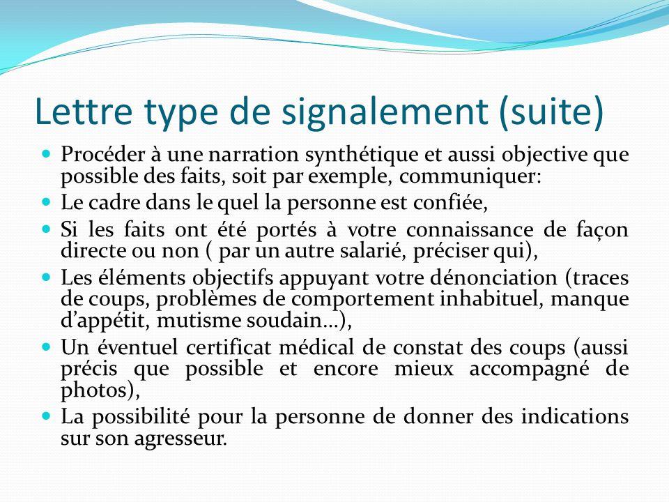 Lettre type de signalement (suite) Procéder à une narration synthétique et aussi objective que possible des faits, soit par exemple, communiquer: Le c