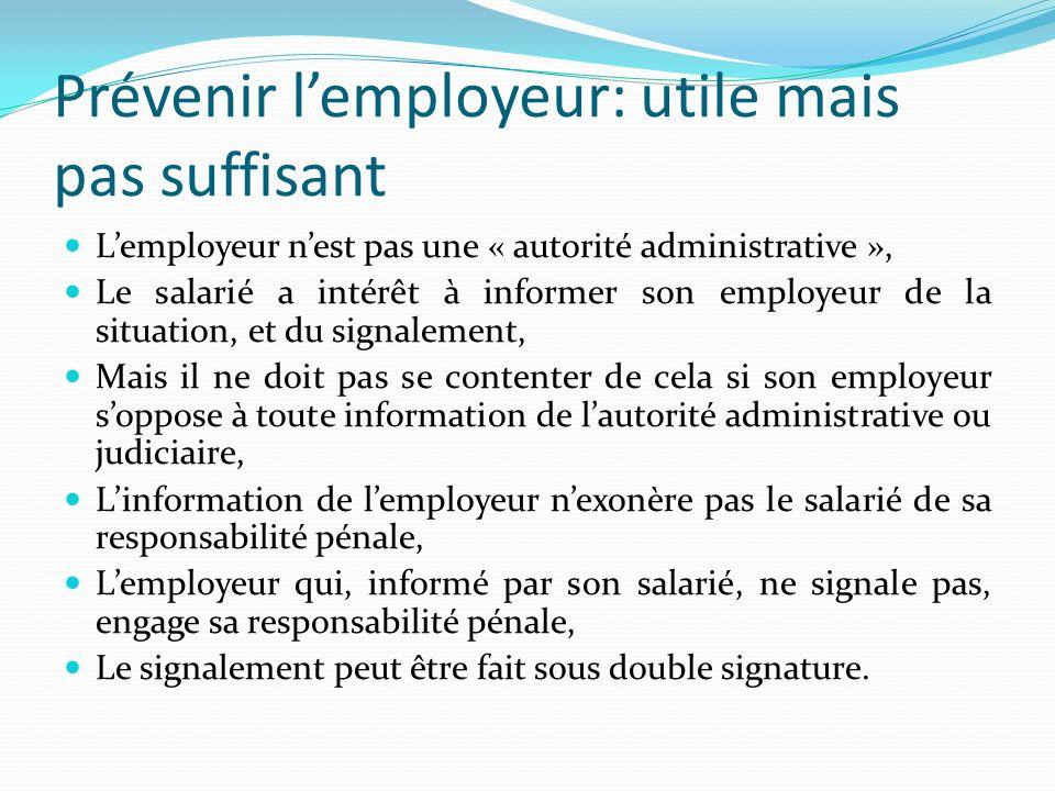 Prévenir lemployeur: utile mais pas suffisant Lemployeur nest pas une « autorité administrative », Le salarié a intérêt à informer son employeur de la