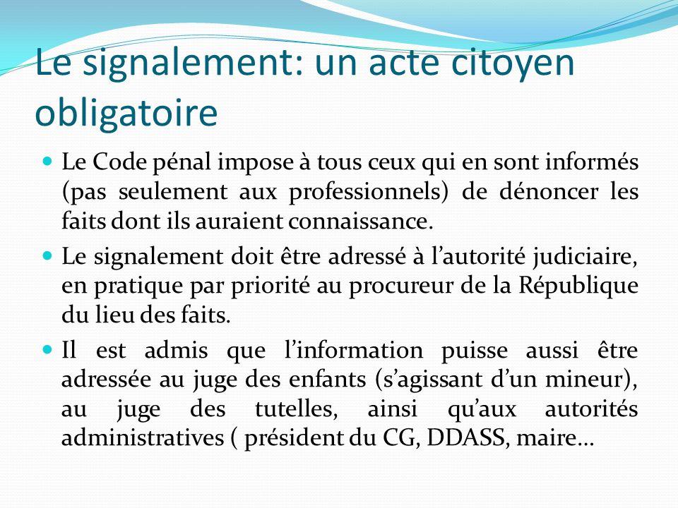 Le signalement: un acte citoyen obligatoire Le Code pénal impose à tous ceux qui en sont informés (pas seulement aux professionnels) de dénoncer les f