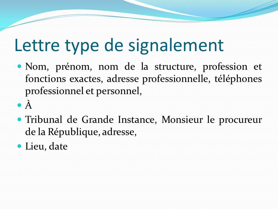 Lettre type de signalement Nom, prénom, nom de la structure, profession et fonctions exactes, adresse professionnelle, téléphones professionnel et per