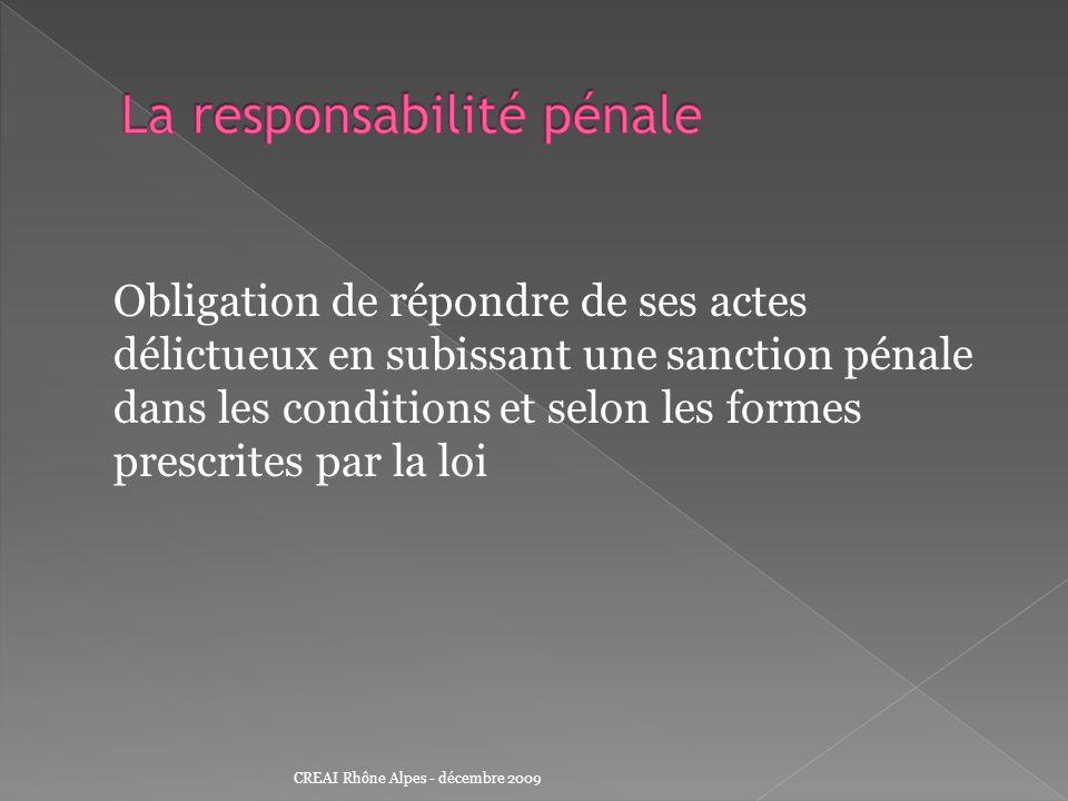 Obligation de répondre de ses actes délictueux en subissant une sanction pénale dans les conditions et selon les formes prescrites par la loi CREAI Rh