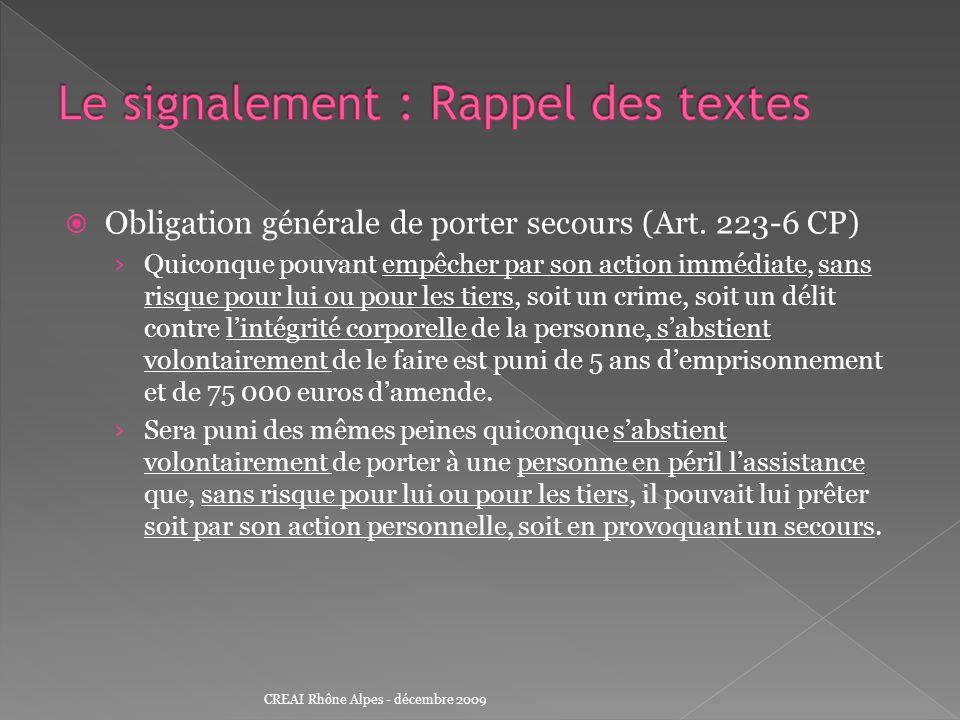 Obligation générale de porter secours (Art. 223-6 CP) Quiconque pouvant empêcher par son action immédiate, sans risque pour lui ou pour les tiers, soi