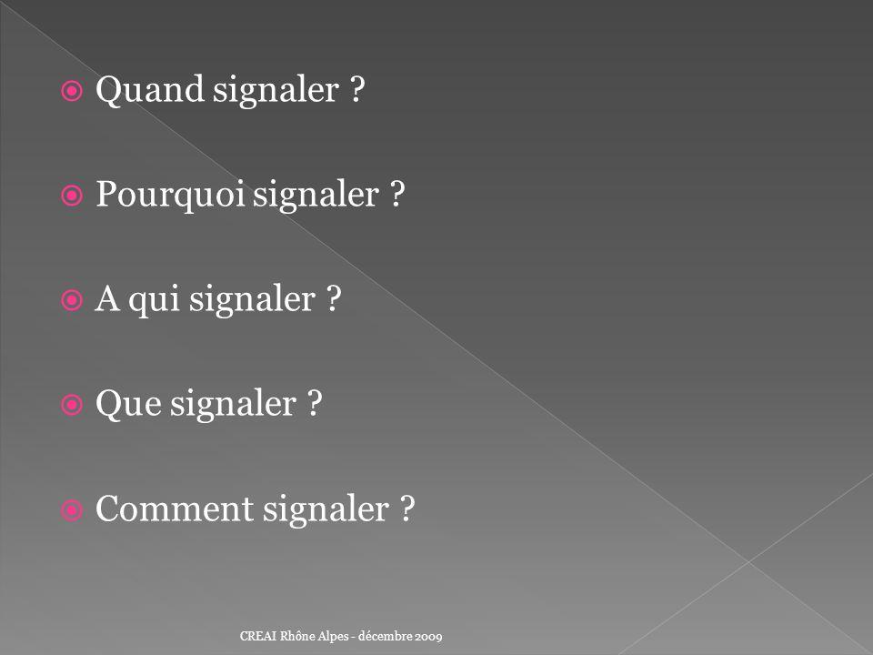 Quand signaler ? Pourquoi signaler ? A qui signaler ? Que signaler ? Comment signaler ? CREAI Rhône Alpes - décembre 2009