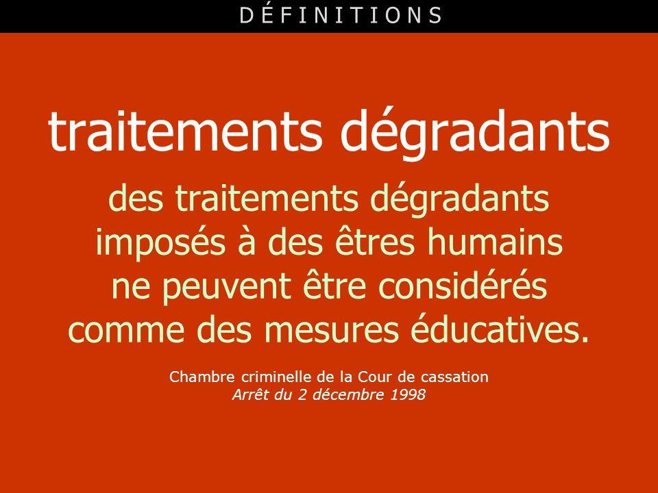traitements dégradants des traitements dégradants imposés à des êtres humains ne peuvent être considérés comme des mesures éducatives. Chambre crimine