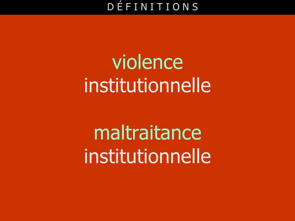 violence institutionnelle maltraitance institutionnelle D É F I N I T I O N S