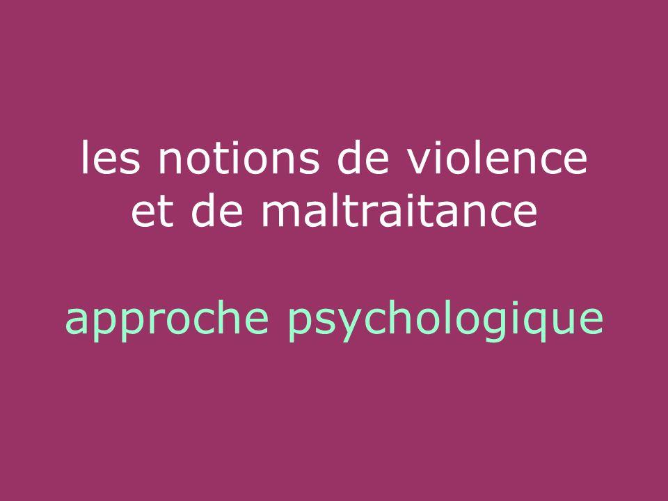 les notions de violence et de maltraitance approche psychologique
