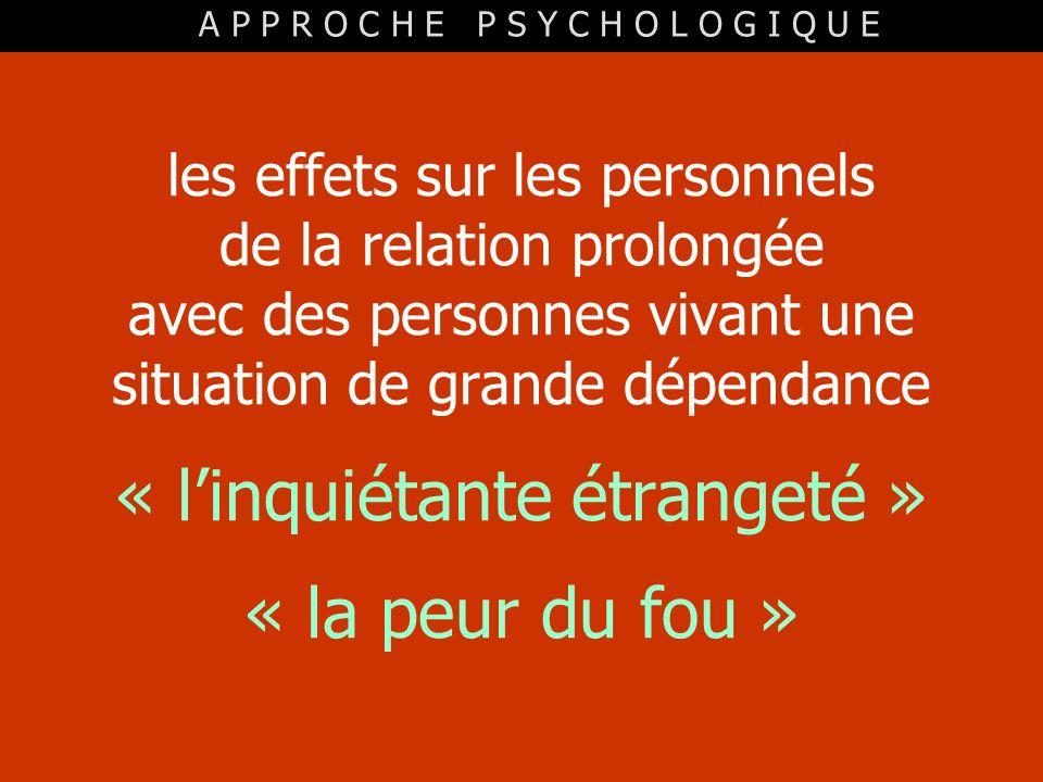 les effets sur les personnels de la relation prolongée avec des personnes vivant une situation de grande dépendance « linquiétante étrangeté » « la pe
