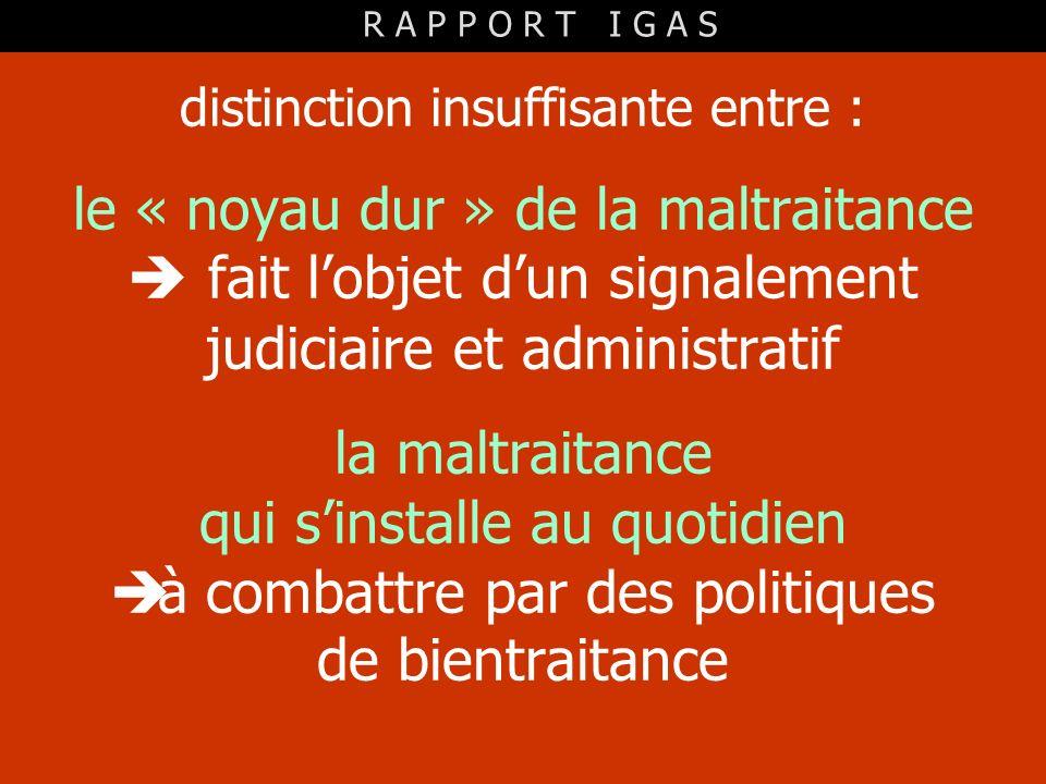 distinction insuffisante entre : le « noyau dur » de la maltraitance fait lobjet dun signalement judiciaire et administratif la maltraitance qui sinst