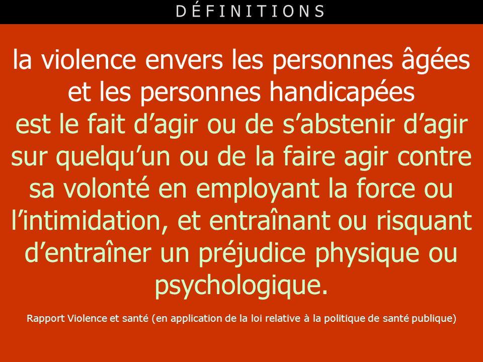 la violence envers les personnes âgées et les personnes handicapées est le fait dagir ou de sabstenir dagir sur quelquun ou de la faire agir contre sa