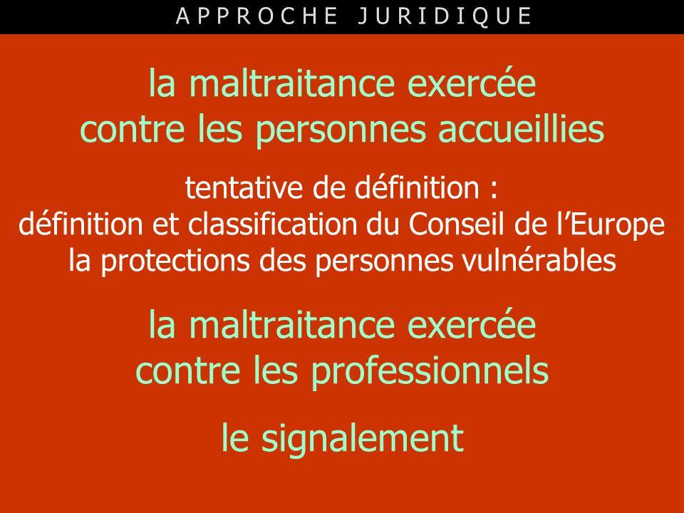 la maltraitance exercée contre les personnes accueillies tentative de définition : définition et classification du Conseil de lEurope la protections d