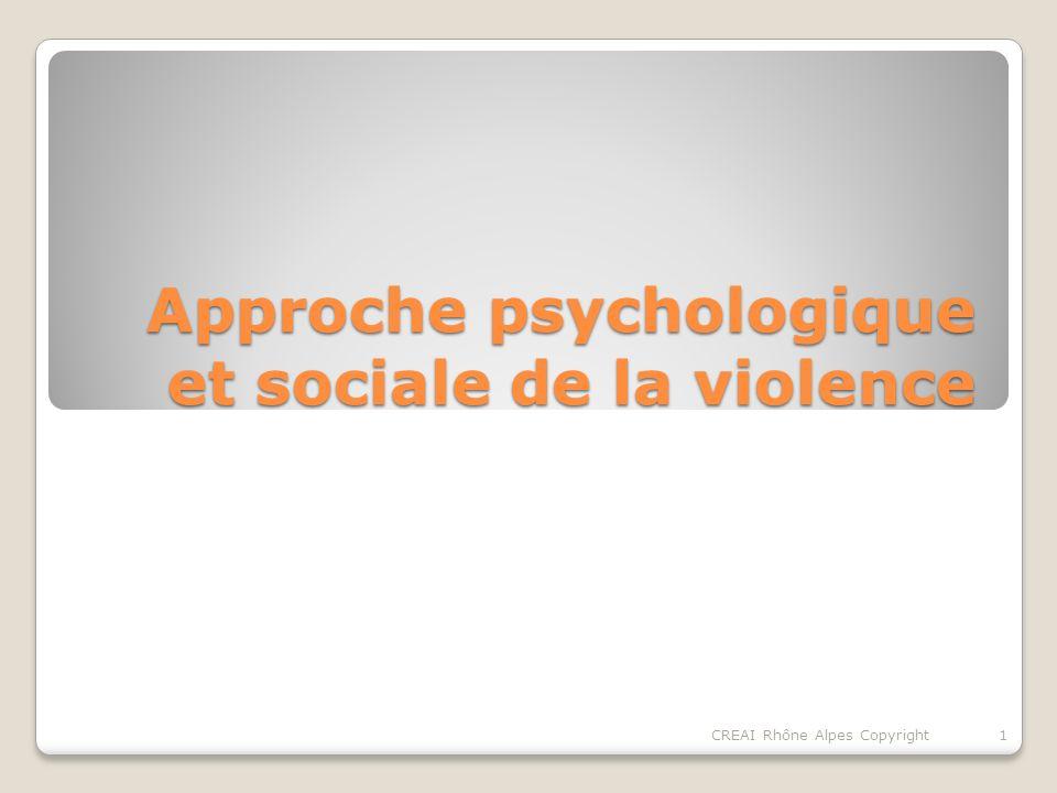 Approche psychologique et sociale de la violence 1CREAI Rhône Alpes Copyright