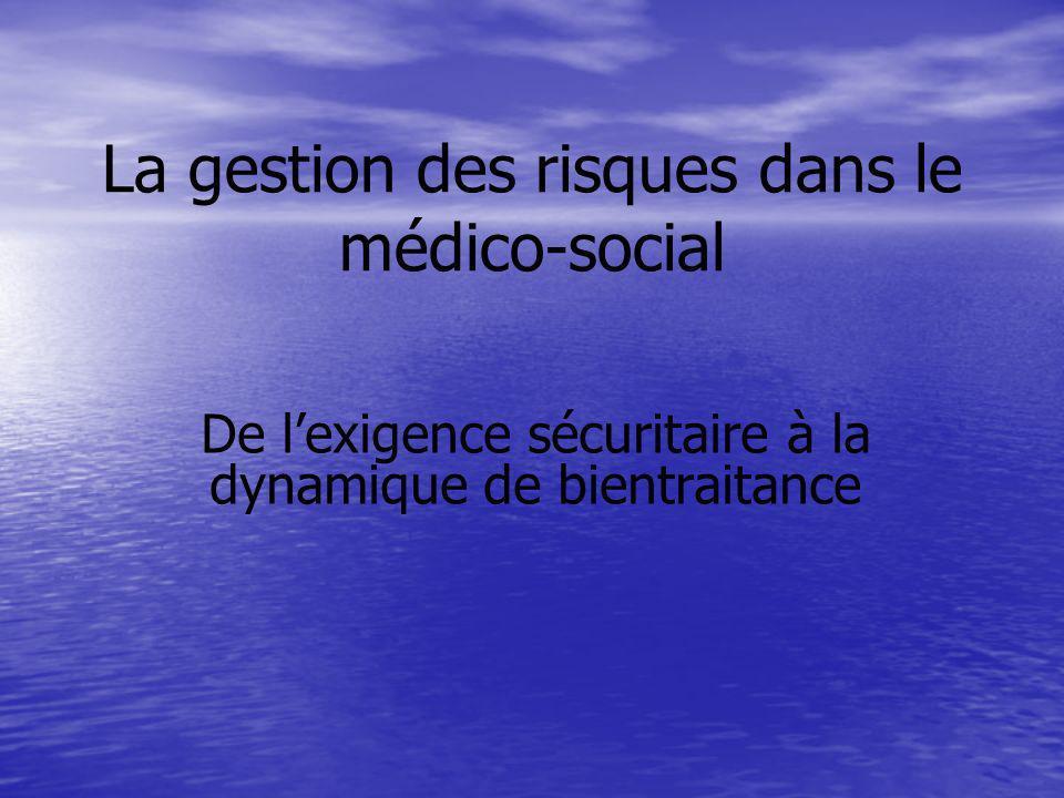 La gestion des risques dans le médico-social De lexigence sécuritaire à la dynamique de bientraitance