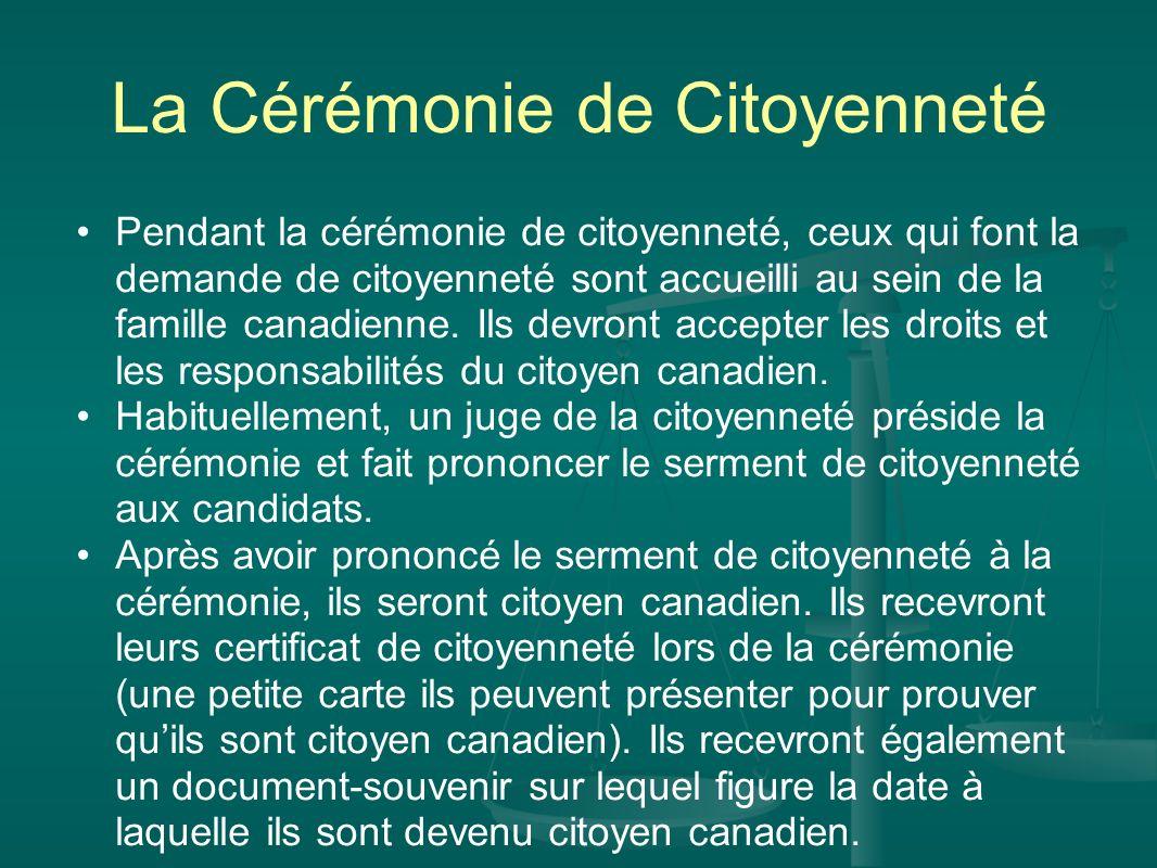 La Cérémonie de Citoyenneté Pendant la cérémonie de citoyenneté, ceux qui font la demande de citoyenneté sont accueilli au sein de la famille canadien