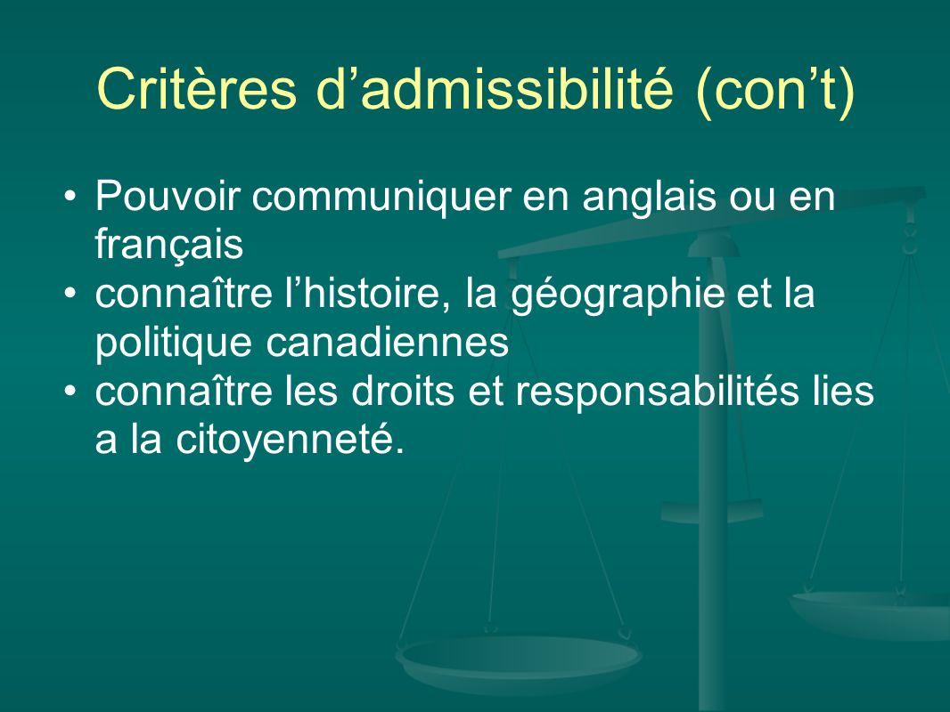 Critères dadmissibilité (cont) Pouvoir communiquer en anglais ou en français connaître lhistoire, la géographie et la politique canadiennes connaître