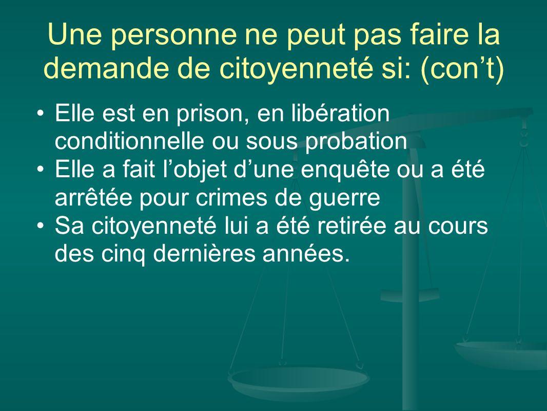 Une personne ne peut pas faire la demande de citoyenneté si: (cont) Elle est en prison, en libération conditionnelle ou sous probation Elle a fait lob