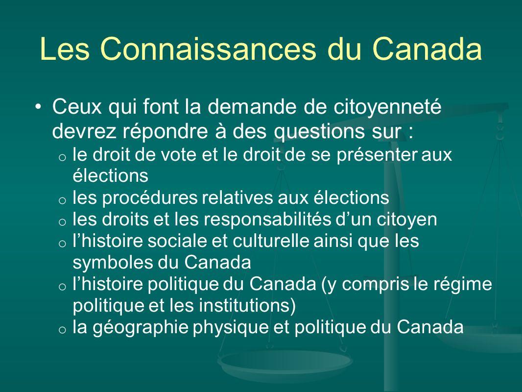 Les Connaissances du Canada Ceux qui font la demande de citoyenneté devrez répondre à des questions sur : o le droit de vote et le droit de se présent
