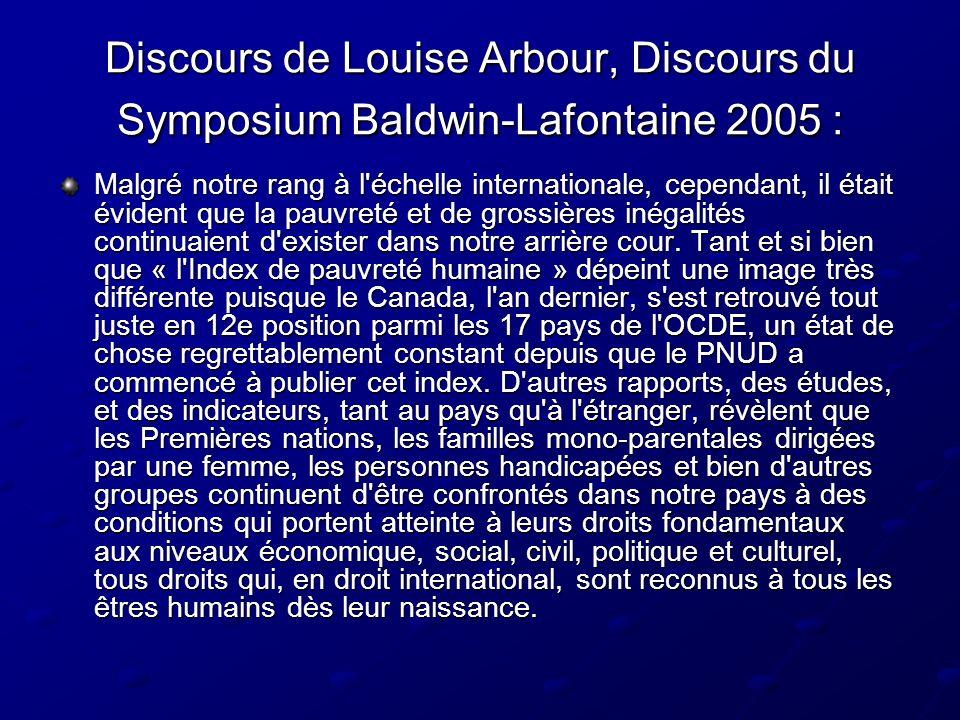 Discours de Louise Arbour, Discours du Symposium Baldwin-Lafontaine 2005 : Malgré notre rang à l échelle internationale, cependant, il était évident que la pauvreté et de grossières inégalités continuaient d exister dans notre arrière cour.