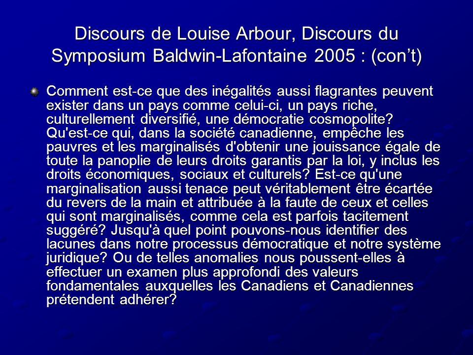 Discours de Louise Arbour, Discours du Symposium Baldwin-Lafontaine 2005 : (cont) Comment est-ce que des inégalités aussi flagrantes peuvent exister dans un pays comme celui-ci, un pays riche, culturellement diversifié, une démocratie cosmopolite.