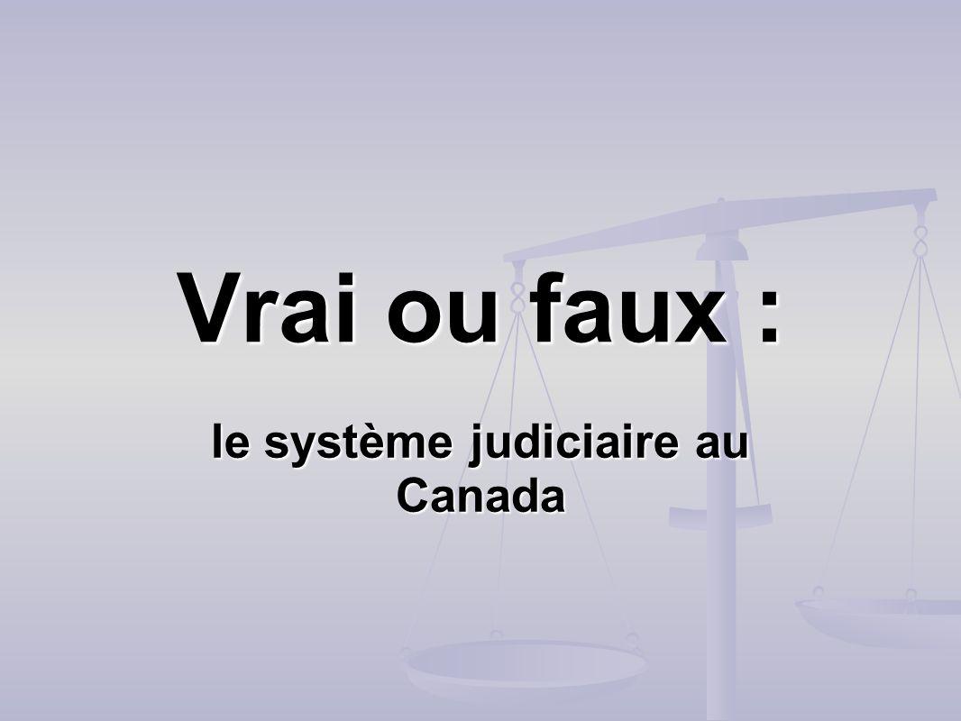 Vrai ou faux : le système judiciaire au Canada