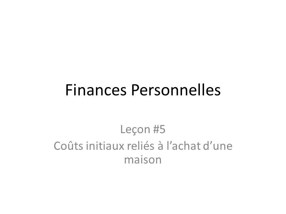 Finances Personnelles Leçon #5 Coûts initiaux reliés à lachat dune maison