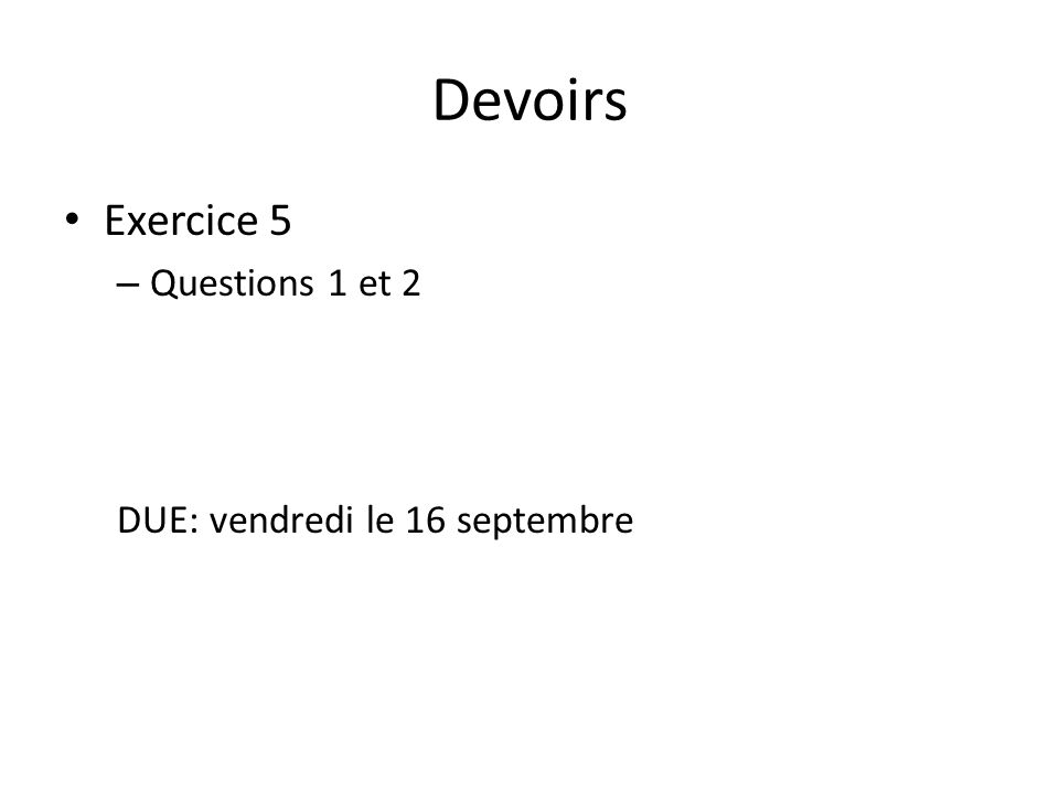 Devoirs Exercice 5 – Questions 1 et 2 DUE: vendredi le 16 septembre