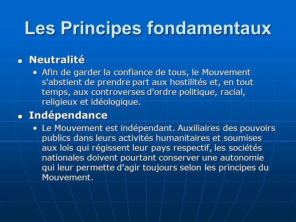 Les Principes fondamentaux Neutralité Neutralité Afin de garder la confiance de tous, le Mouvement s'abstient de prendre part aux hostilités et, en to