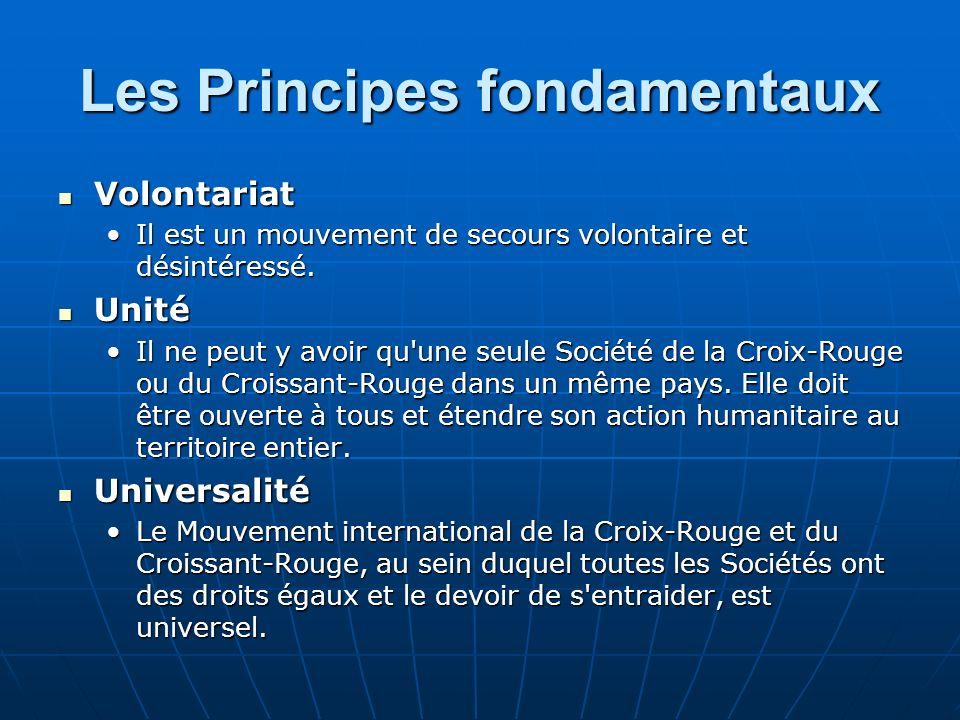 Les Principes fondamentaux Volontariat Volontariat Il est un mouvement de secours volontaire et désintéressé.Il est un mouvement de secours volontaire