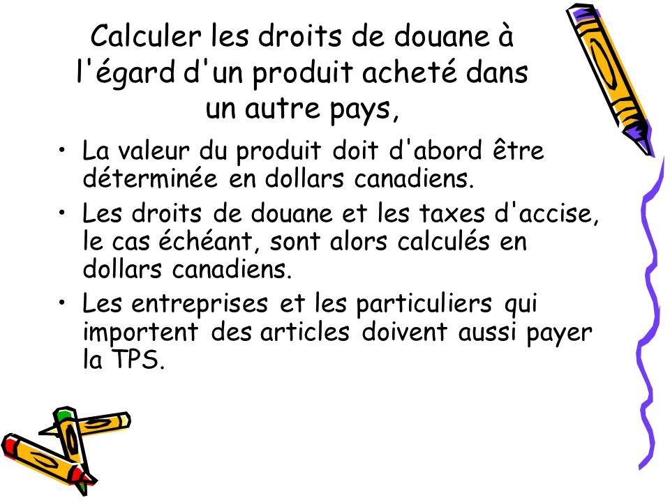 Calculer les droits de douane à l égard d un produit acheté dans un autre pays, La valeur du produit doit d abord être déterminée en dollars canadiens.