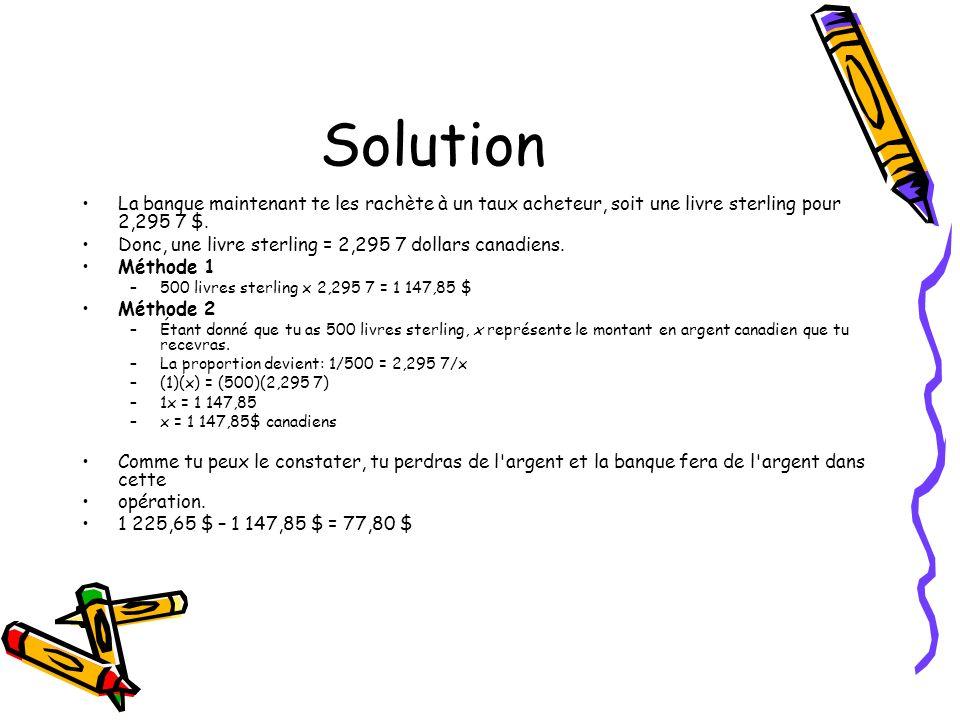 Solution La banque maintenant te les rachète à un taux acheteur, soit une livre sterling pour 2,295 7 $.