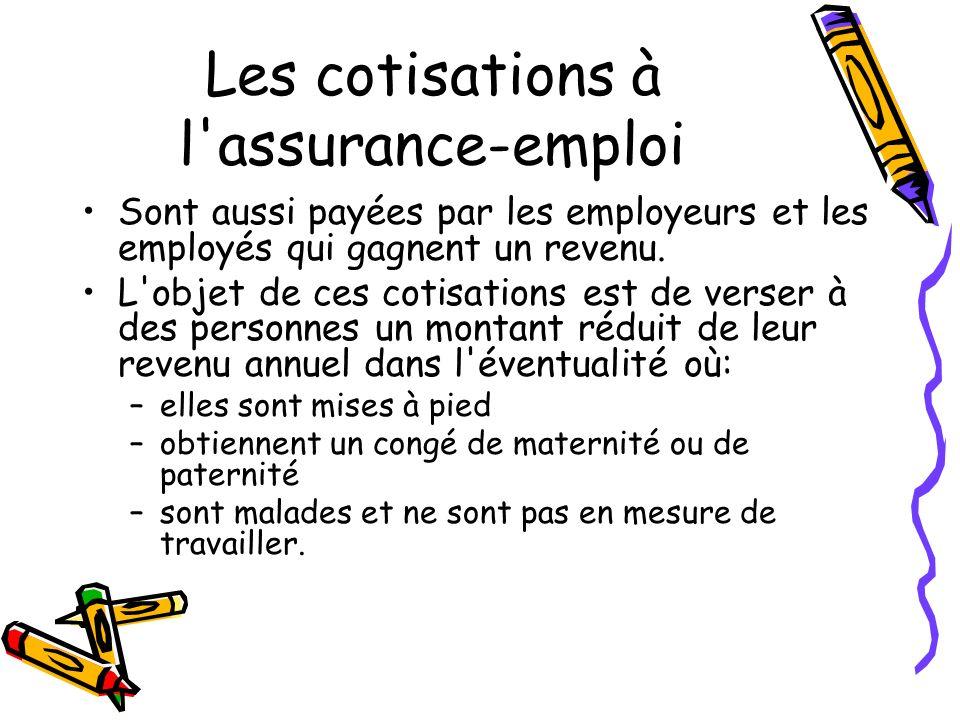 Les cotisations à l assurance-emploi Sont aussi payées par les employeurs et les employés qui gagnent un revenu.